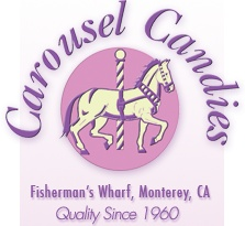 Carousel Candies - Fisherman's Wharf, Monterey, CA - Quality Since 1960